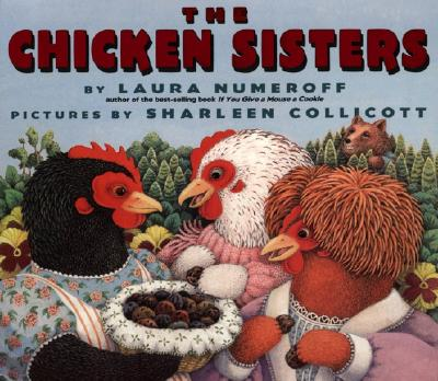 The Chicken Sisters By Numeroff, Laura Joffe/ Collicott, Sharleen (ILT)