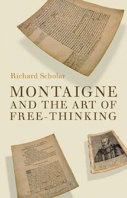 Montaigne and the Art of Free-thinking By Scholar, Richard